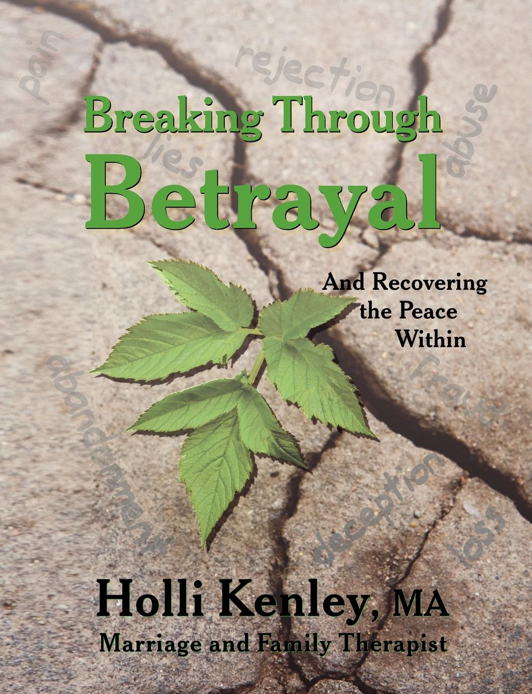 Holli Kenley Breaking Through Betrayal. and Recovering the Peace Within michelle reid the ultimate betrayal