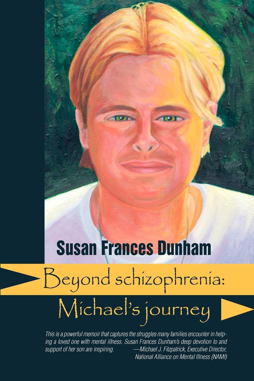 лучшая цена Susan Frances Dunham Beyond Schizophrenia. Michael's Journey