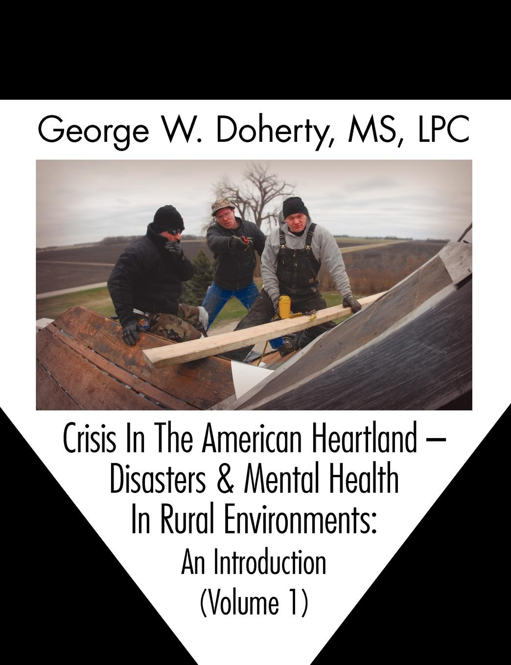 George W. Doherty Crisis in the American Heartland. Disasters & Mental Health in Rural Environments -- An Introduction (Volume 1) entrepreneurial orientations of rural women