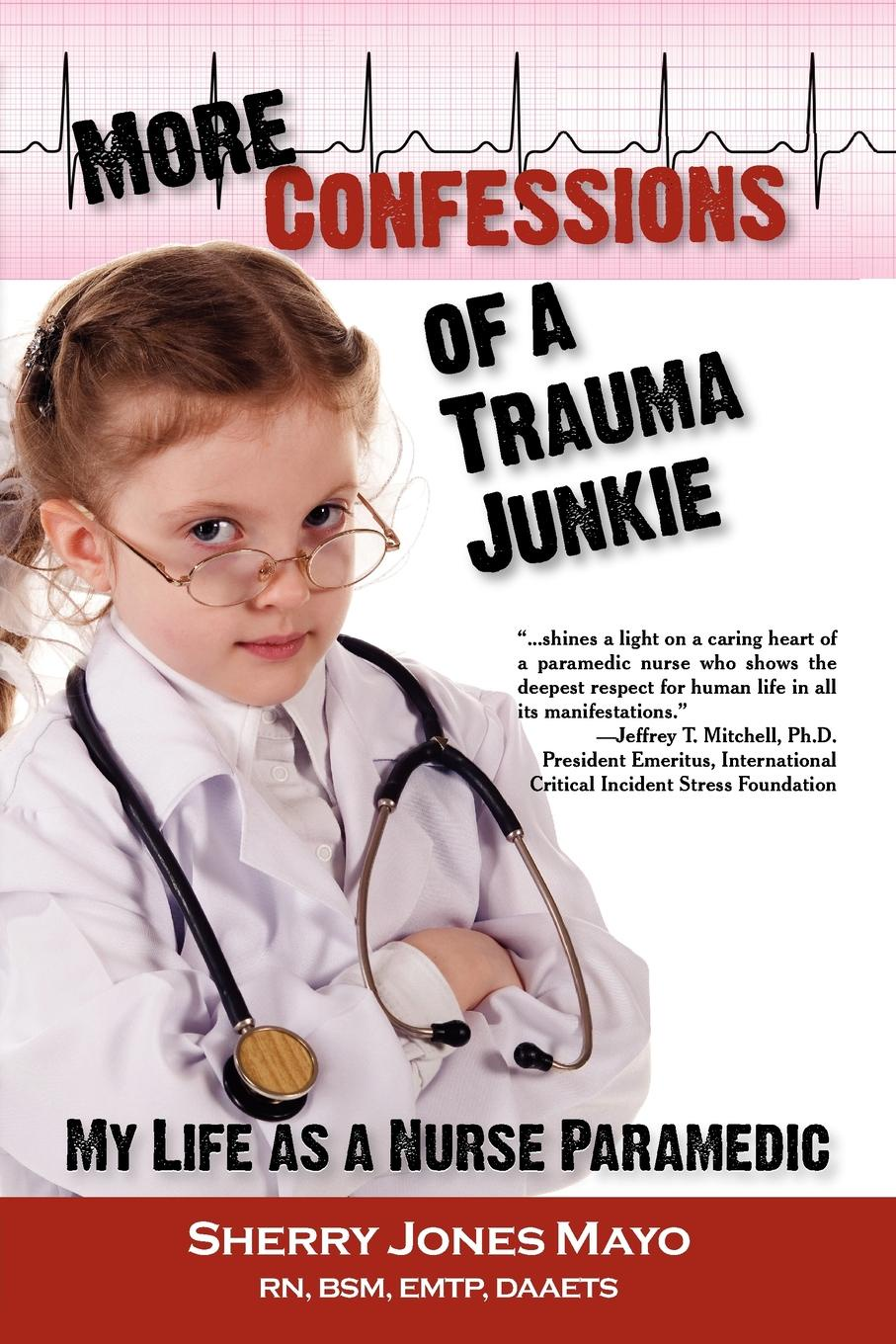 Sherry Jones Mayo More Confessions of a Trauma Junkie. My Life as a Nurse Paramedic gray work confessions of an american paramilitary spy