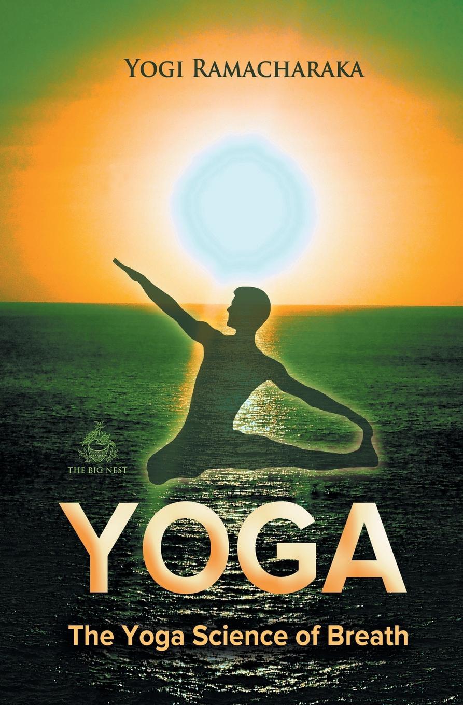 Yogi Ramacharaka The Yoga Science of Breath yogi ramacharaka the yoga of wisdom