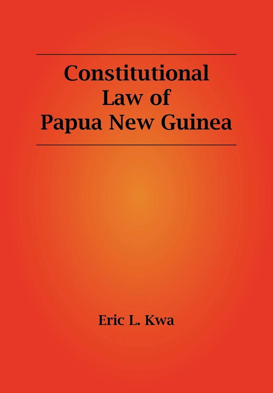 Eric L. Kwa Constitutional Law of Papua New Guinea