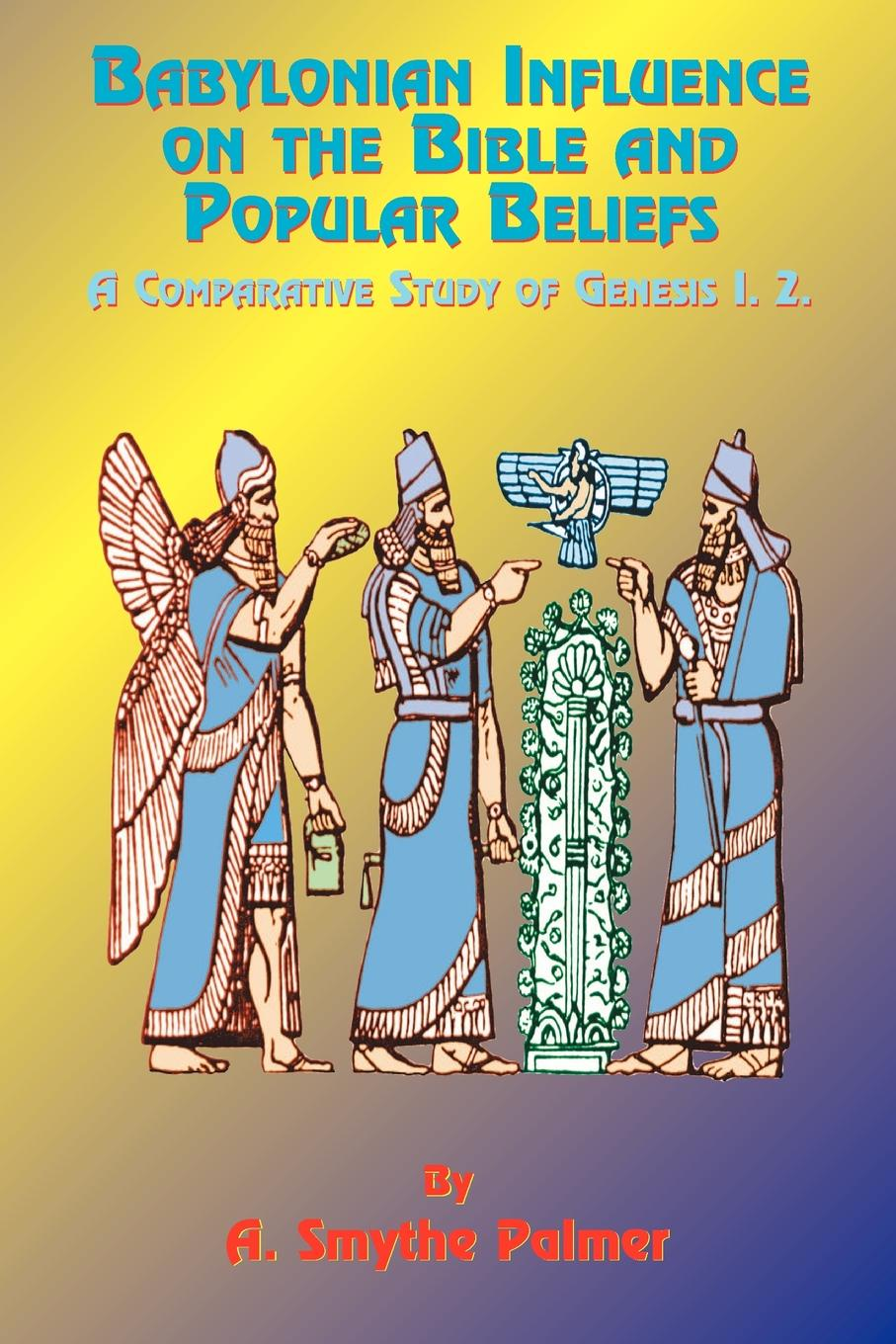 A. Smythe Palmer Babylonian Influence on the Bible and Popular Beliefs. A Comparative Study of Genesis 1. 2. ernst von dobschütz the influence of the bible on civilisation