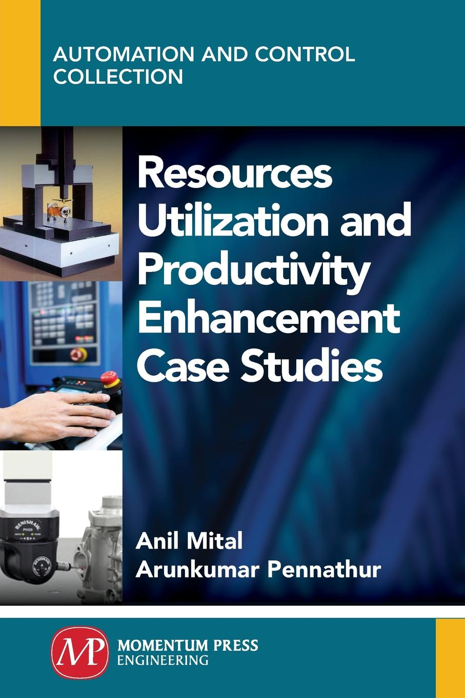 Anil Mital, Arun Pennathur Resources Utilization and Productivity Enhancement Case Studies lisa disselkamp no boundaries how to use time and labor management technology to win the race for profits and productivity