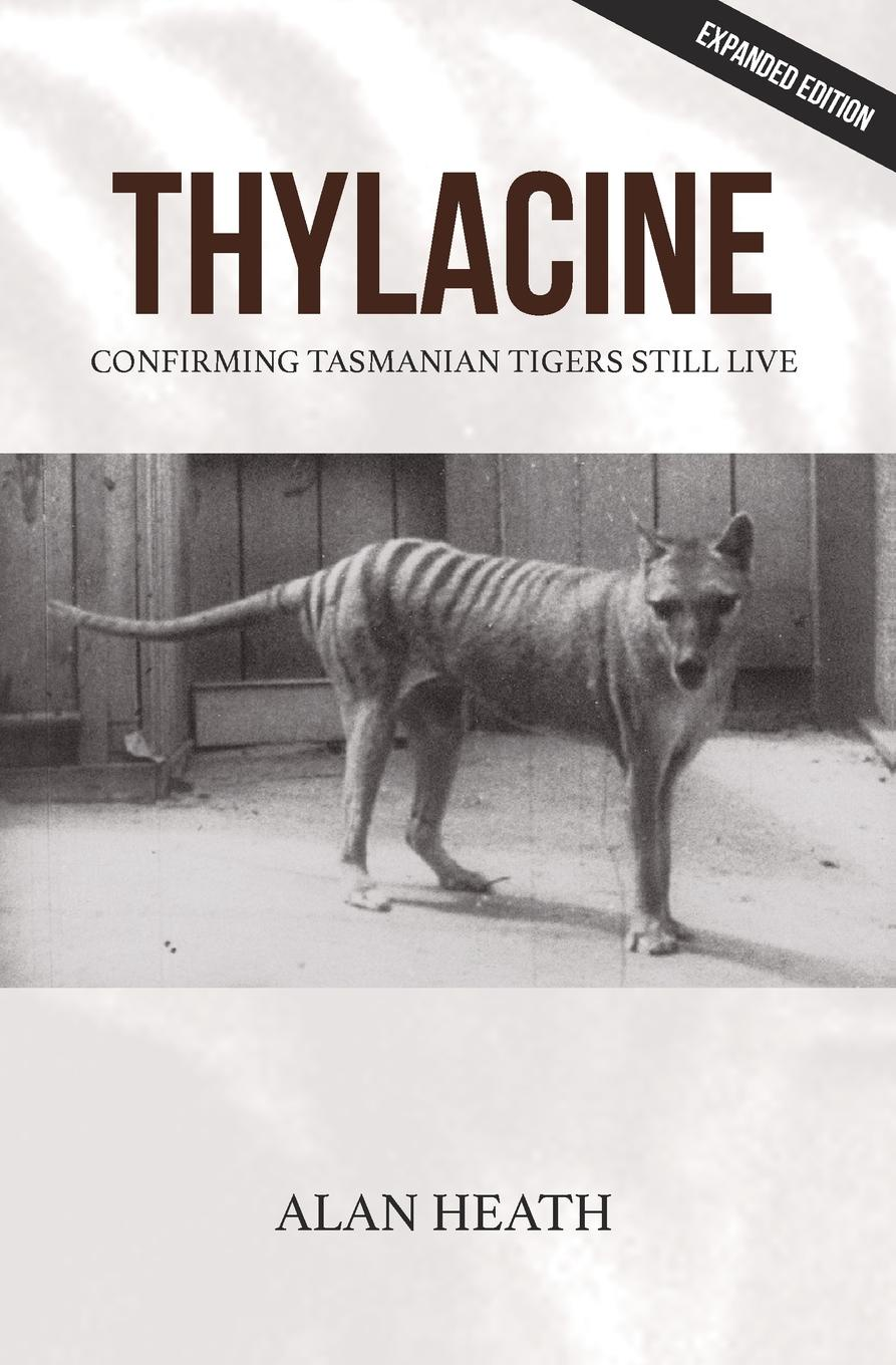 Alan Heath Thylacine. Confirming Tasmanian Tigers Still Live цены