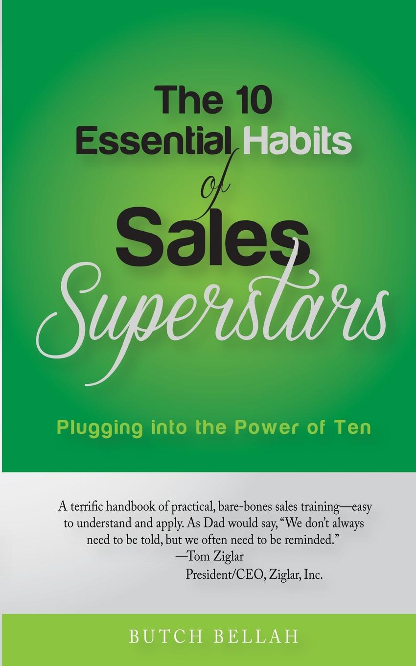 Butch Bellah The 10 Essential Habits of Sales Superstars. Plugging Into the Power of Ten paul mccord m creating a million dollar a year sales income sales success through client referrals