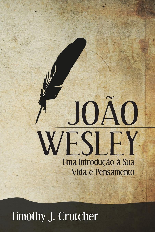 Timothy J. Crutcher Joao Wesley. Uma Introducao a Sua Vida e Pensamento kass thomas 7 passos para uma comunicacao efetiva