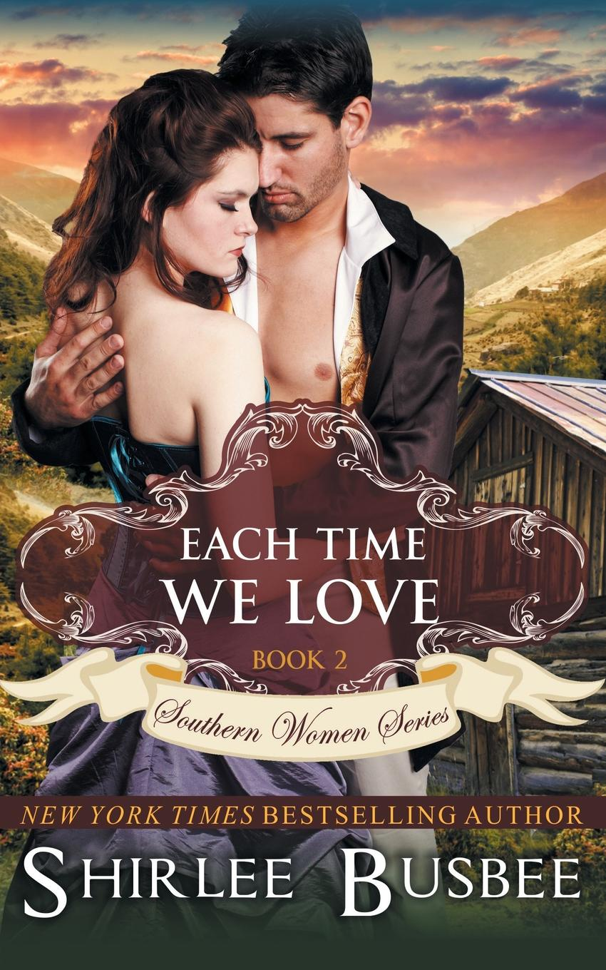 Shirlee Busbee Each Time We Love (The Southern Women Series, Book 2)