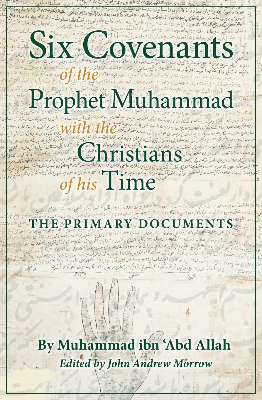 Muhammad ibn 'Abd Allah Six Covenants of the Prophet Muhammad with the Christians of His Time. The Primary Documents shaykh muhammad sadiq abadi akabir ka maqaam e tawazu