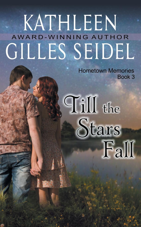 Kathleen Gilles Seidel Till the Stars Fall (Hometown Memories, Book 3) danny gardner a negro and an ofay