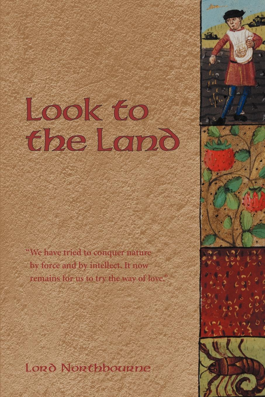 Lord Northbourne Look to the Land the sweet science and other writings