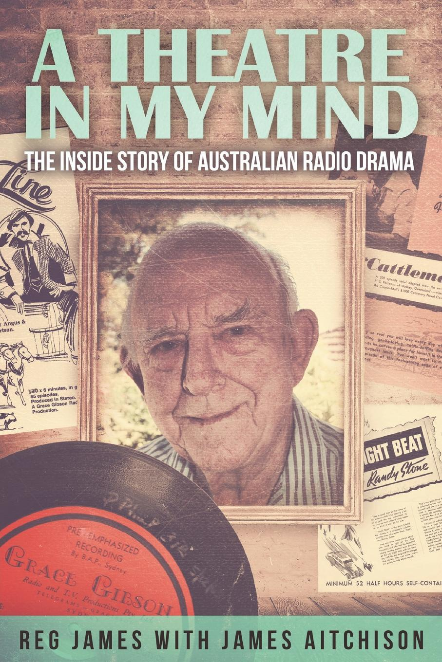 James Aitchison, Reg James A Theatre in my Mind - the inside story of Australian radio drama the australian voices гордон гамильтон the australian voices