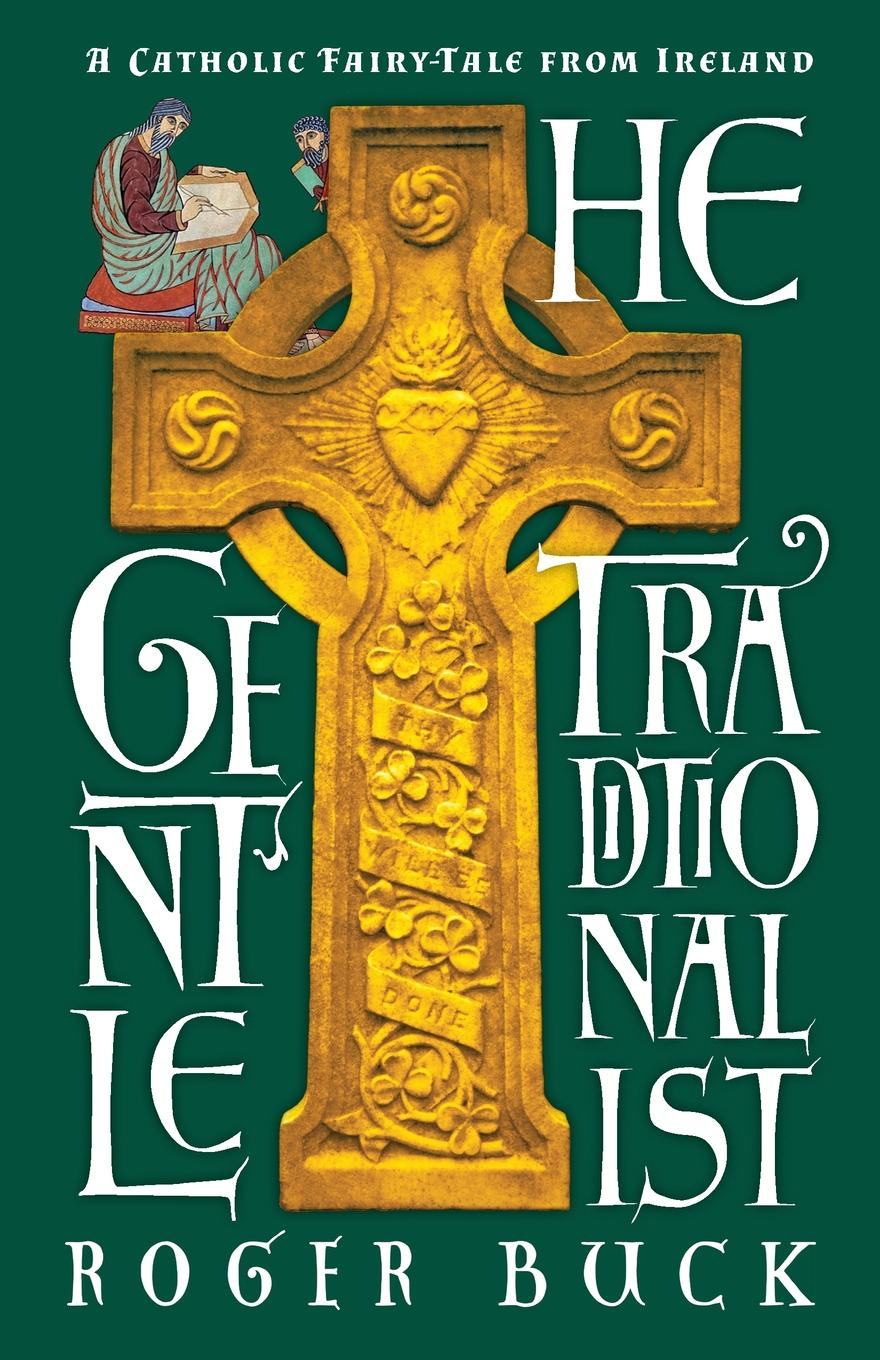 Roger Buck The Gentle Traditionalist. A Catholic Fairy-tale from Ireland стоимость