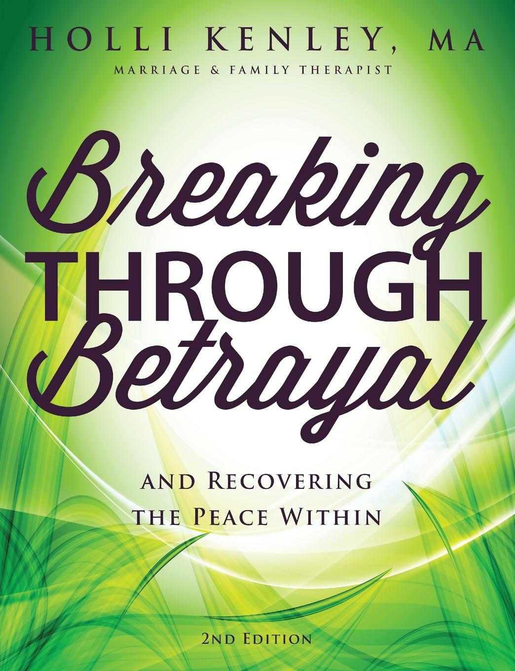 Holli Kenley Breaking Through Betrayal. and Recovering the Peace Within, 2nd Edition recovering the self