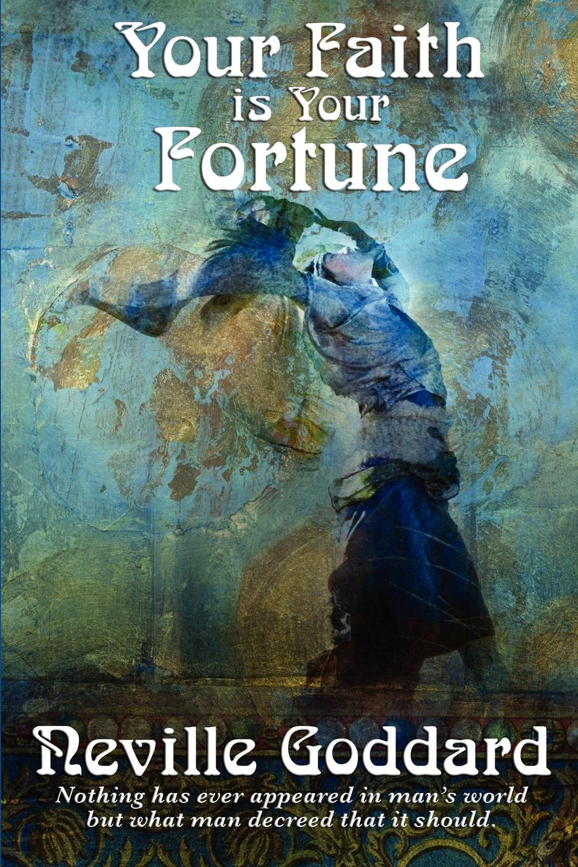 Neville Goddard Your Faith Is Your Fortune neville goddard walk by faith