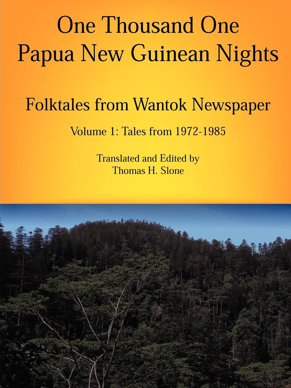 Thomas H. Slone One Thousand One Papua New Guinean Nights. Folktales from Wantok Newspapers: Volume 1 Tales from 1972-1985 al capp s complete shmoo volume 1 the comic books