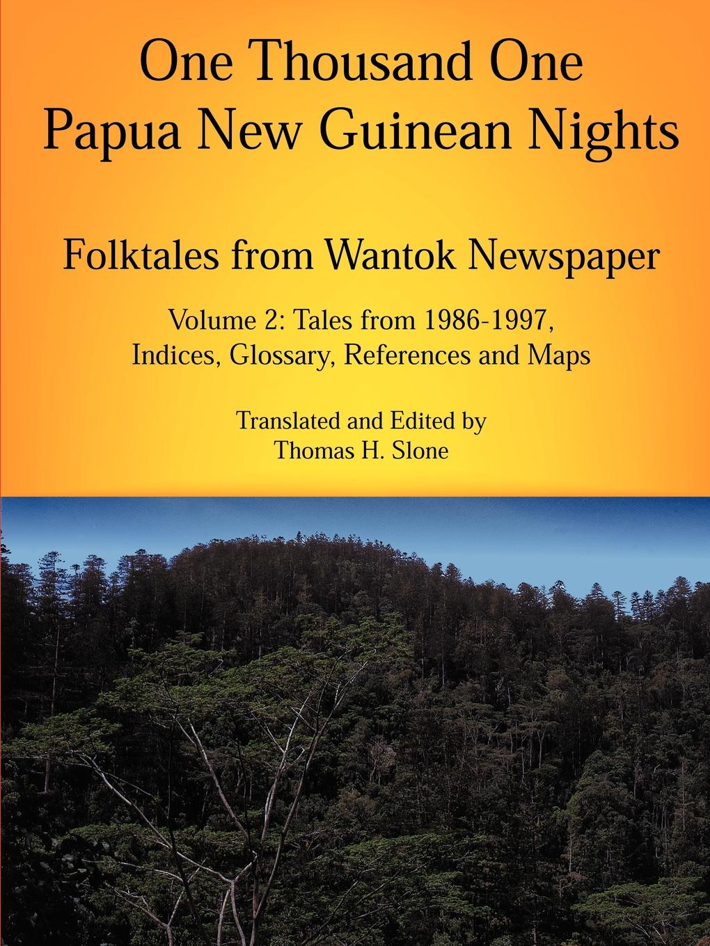 Thomas H. Slone One Thousand One Papua New Guinean Nights. Folktales from Wantok Newspapers: Volume 2, Tales from 1986-1997 world folktales level 5