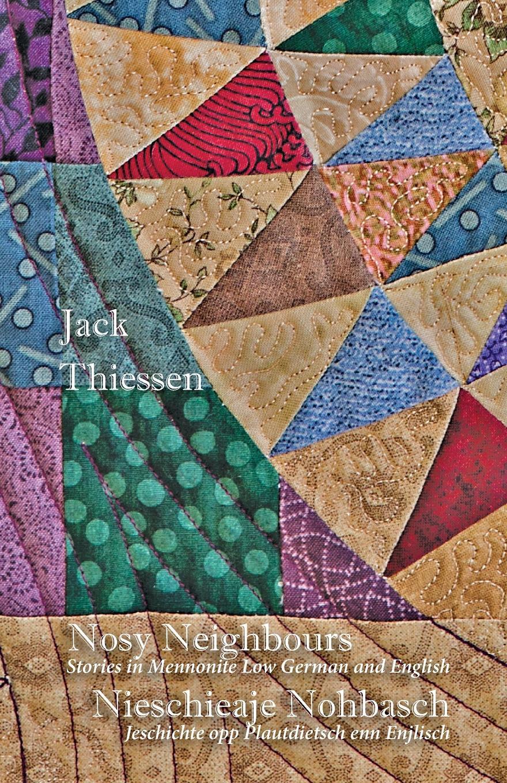 цена Jack Thiessen Nosy Neighbours. Stories in Mennonite Low German and English. Nieschieaje Nohbasch: Jeschichte opp Plautdietsch enn Enjlisch онлайн в 2017 году