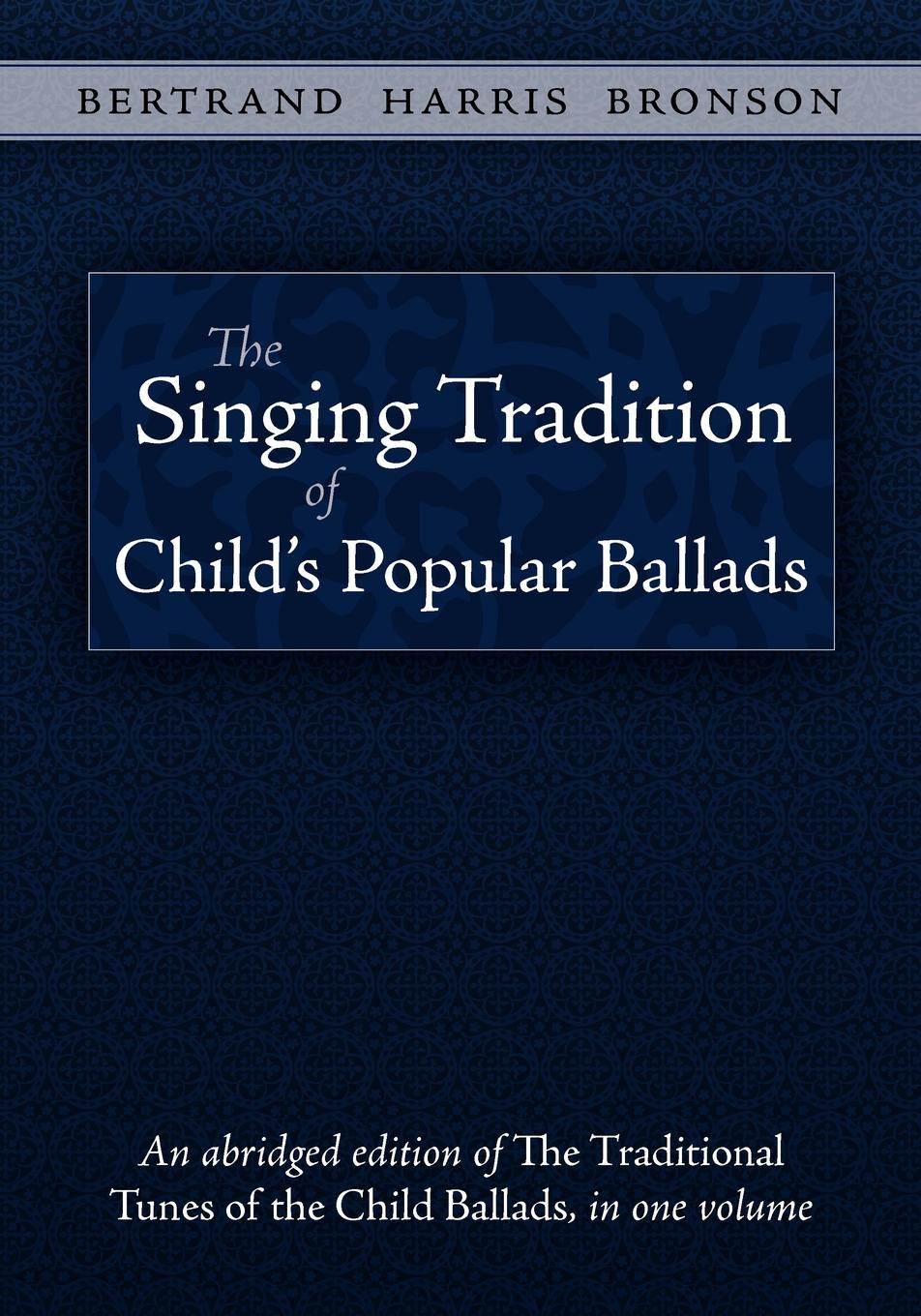 Bertrand Harris Bronson The Singing Tradition of Child's Popular Ballads rose jeffries peebles the legend of longinus in ecclesiastical tradition and in english literature and its connection with the grail