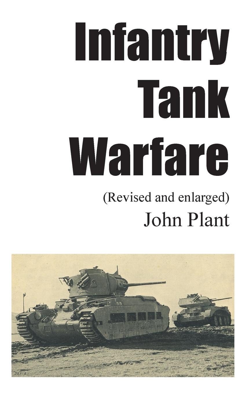 John Plant Infantry Tank Warfare (revised and enlarged) the tank book