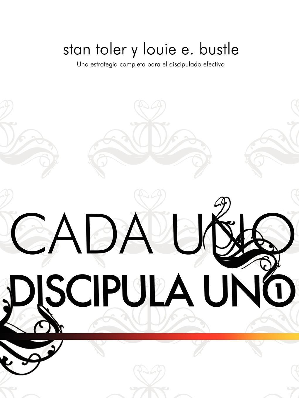 Stan Toler, Louie E. Bustle CADA UNO DISCIPULO UNO (Spanish. Each One Disciple One) часы женские uno de 50