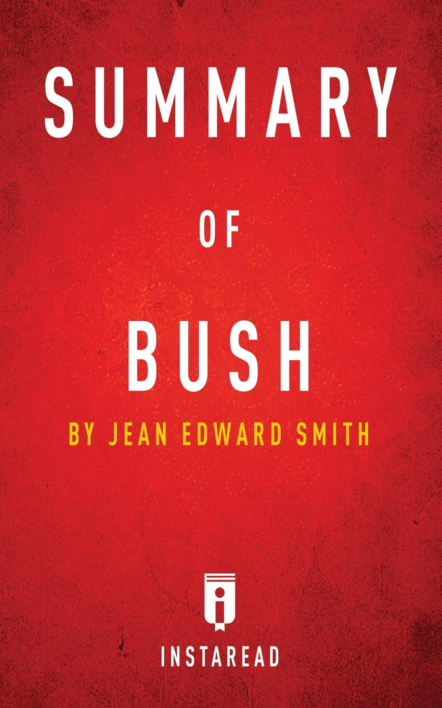 все цены на Instaread Summaries Summary of Bush. by Jean Edward Smith . Includes Analysis онлайн