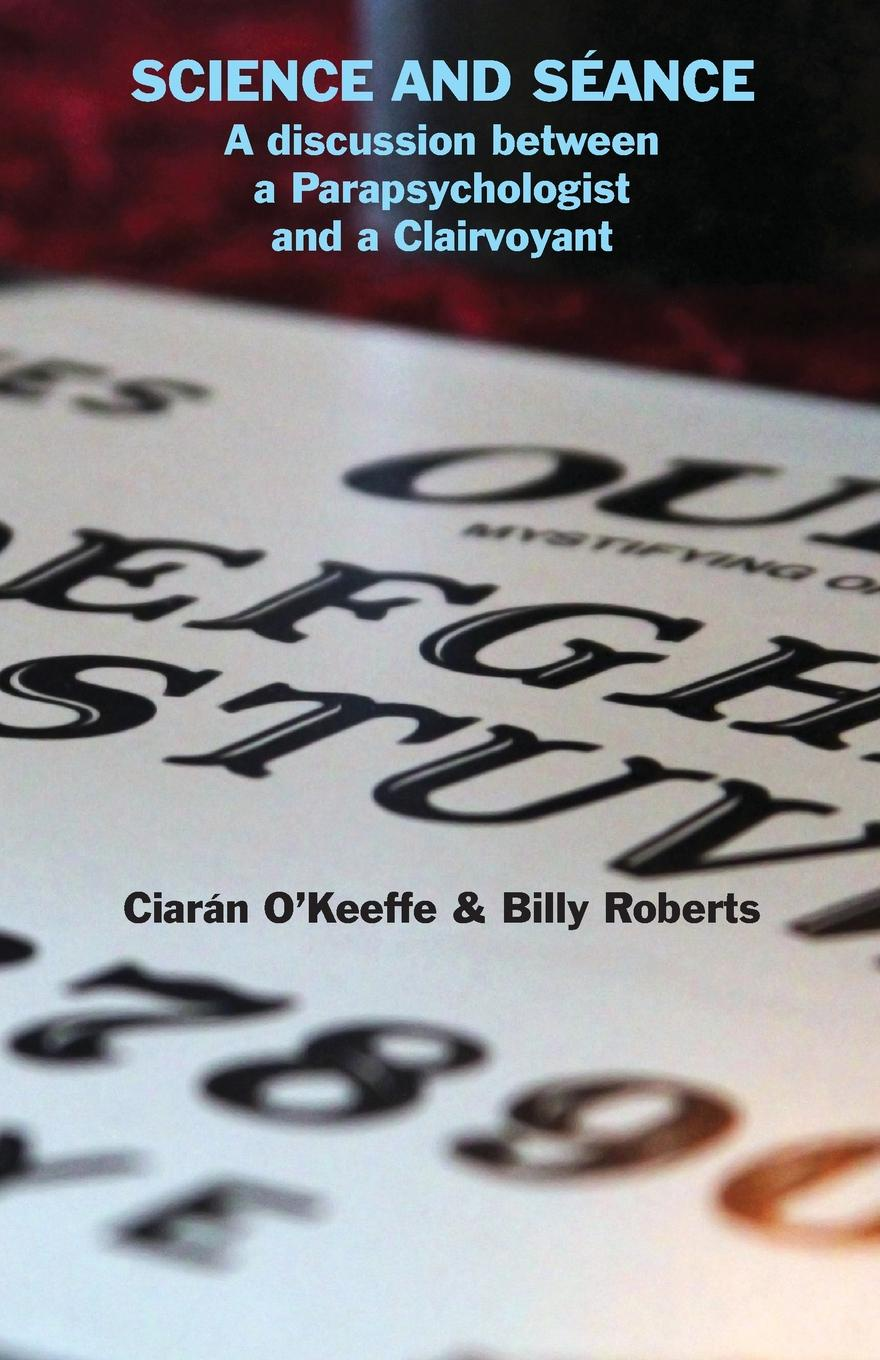 Ciarán O'Keeffe, Billy Roberts Science and Seance. A discussion between a Parapsychologist and a Clairvoyant the clairvoyant s glasses