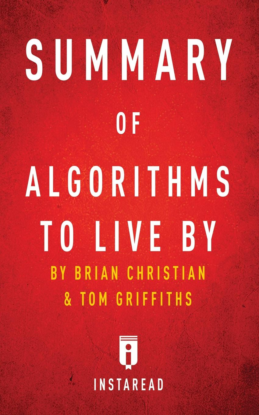 Instaread Summaries Summary of Algorithms to Live By. by Brian Christian and Tom Griffiths . Includes Analysis brian ogawa a river to live by the 12 life principles of morita therapy