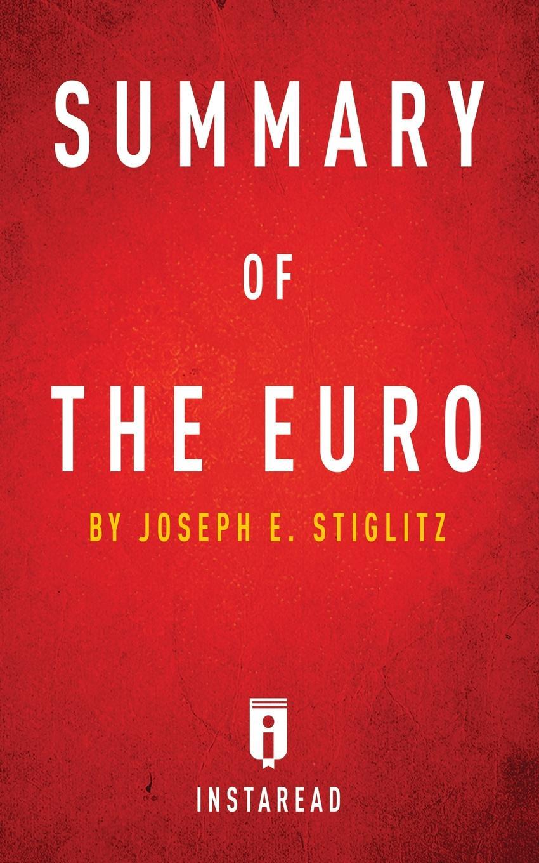 Instaread Summaries Summary of The Euro. by Joseph E. Stiglitz . Includes Analysis цена в Москве и Питере