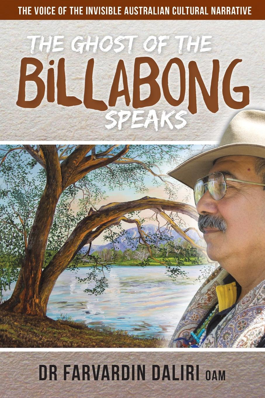 Dr Farvardin Daliri The Ghost of the Billabong Speaks. The Voice of Invisible Australian Cultural Narrative unlocking the invisible voice