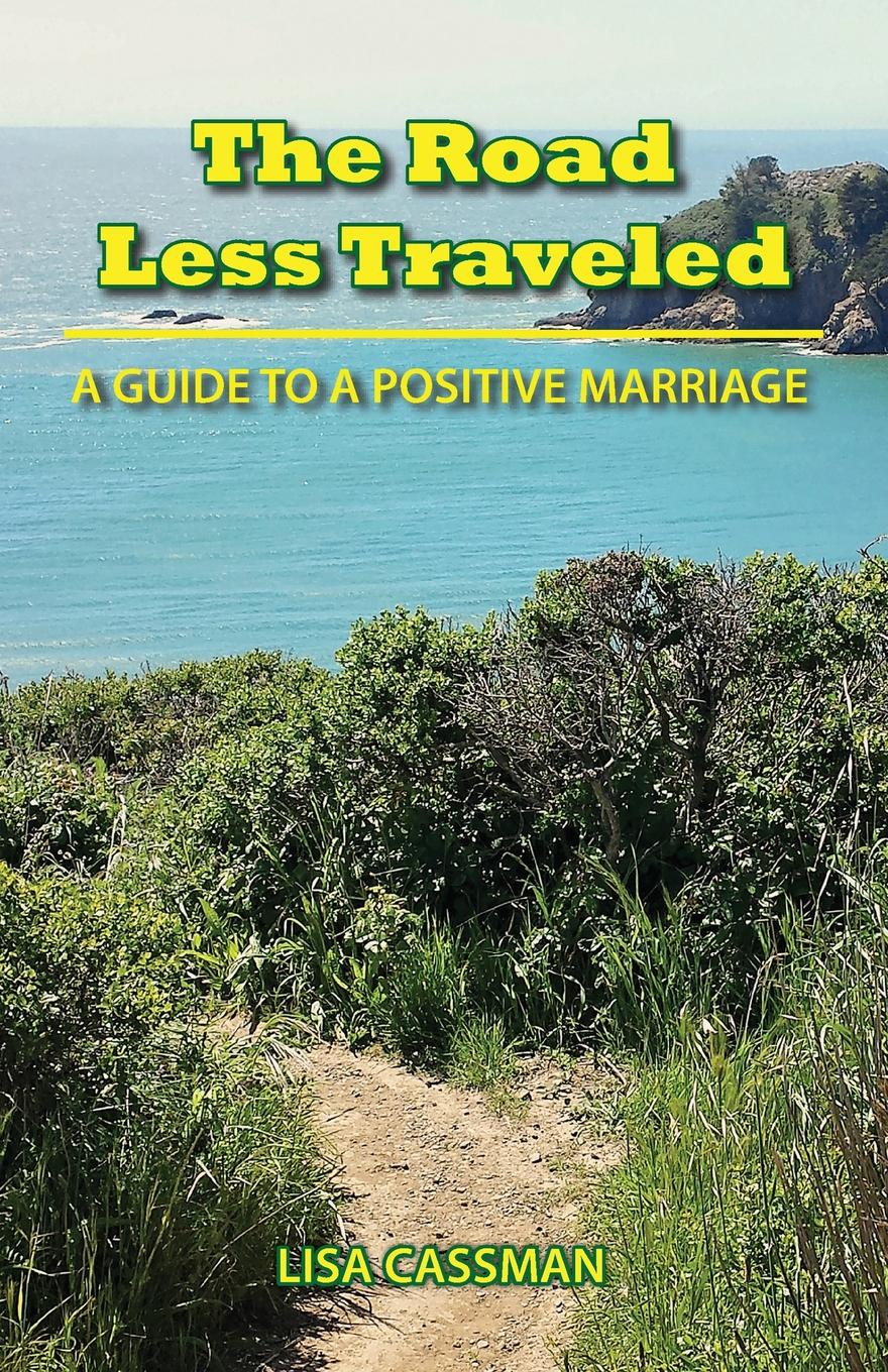 Lisa Cassman The Road Less Traveled. A Guide to a Positive Marriage daniel trathen a lasting promise the christian guide to fighting for your marriage