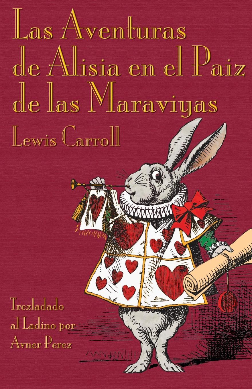 Lewis Carroll, Avner Perez Las Aventuras de Alisia en el Paiz las Maraviyas. Alices Adventures in Wonderland Ladino