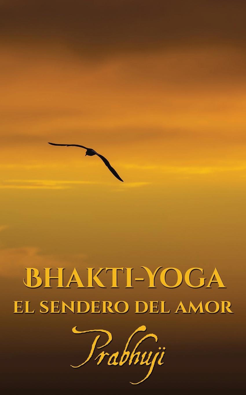 Prabhuji Bhakti-yoga. El sendero del amor hechizo colombiano o el angel del amor
