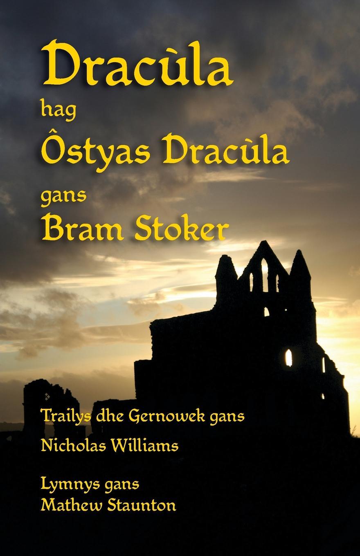 Bram Stoker, Nicholas Williams Dracula hag Ostyas Dracula. Dracula and Dracula's Guest in Cornish