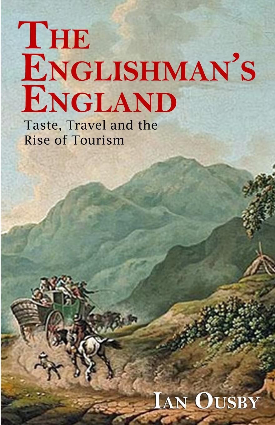 Ian Ousby The Englishmans England. Taste, Travel and the Rise of Tourism