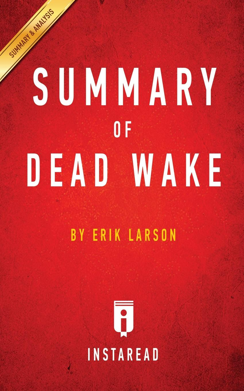 Instaread Summaries Summary of Dead Wake. by Erik Larson . Includes Analysis erik s reinert globaalne majandus