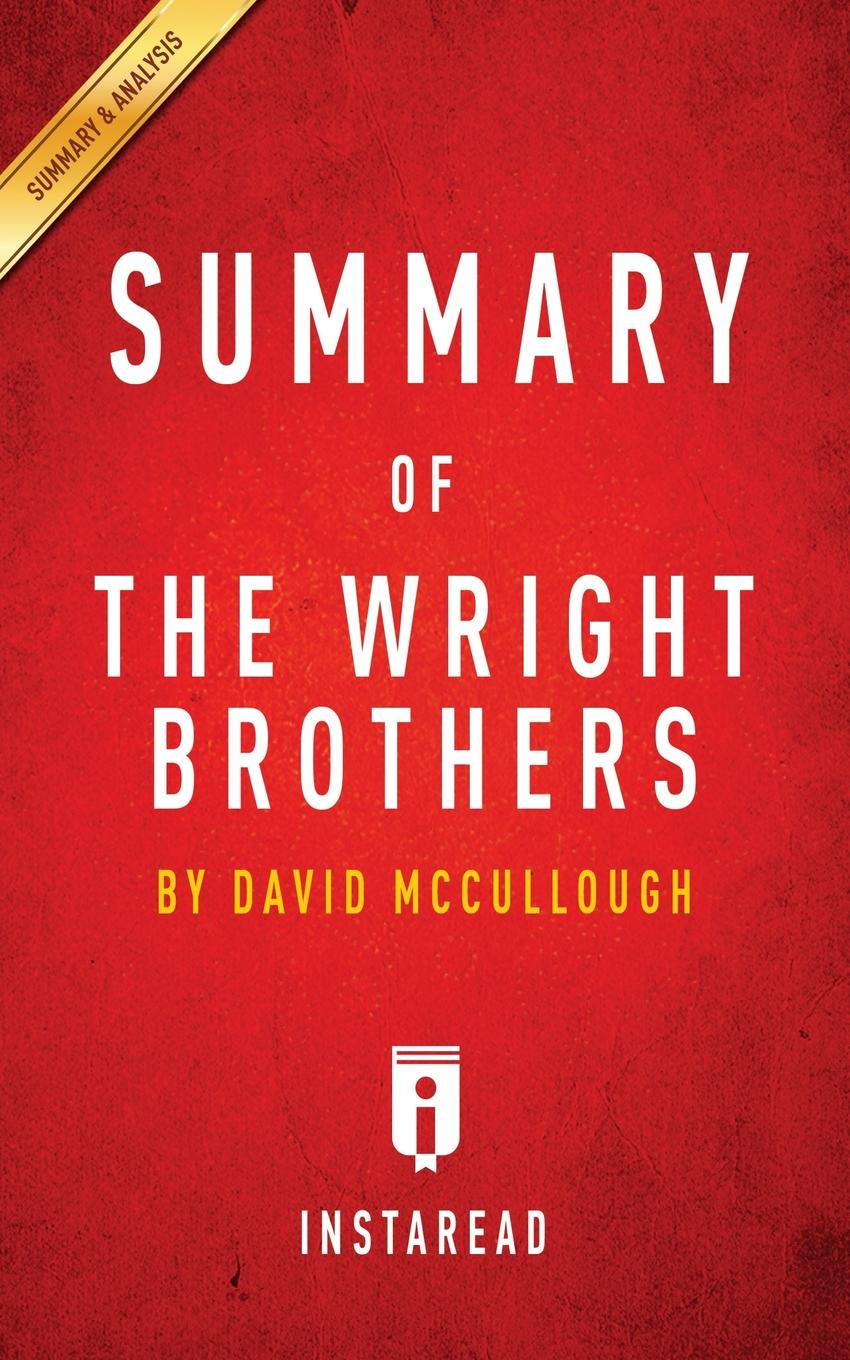 Instaread Summaries Summary of The Wright Brothers. by David McCullough . Includes Analysis