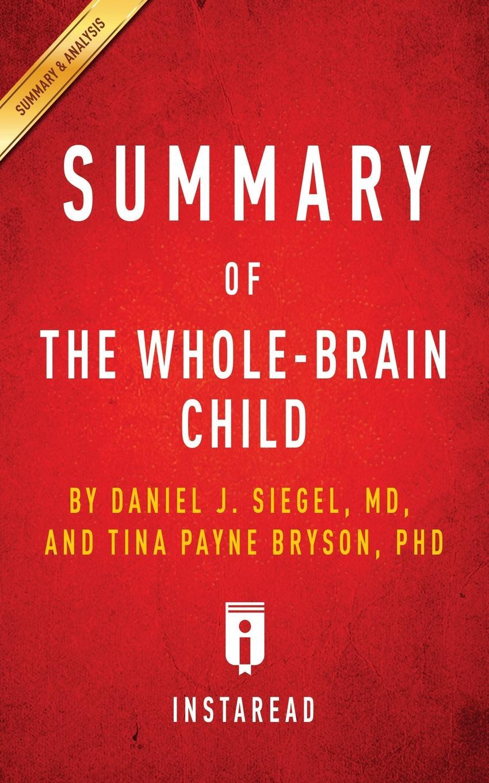 Instaread Summaries Summary of The Whole-Brain Child. by Daniel J. Siegel and Tina Payne Bryson . Includes Analysis цена и фото
