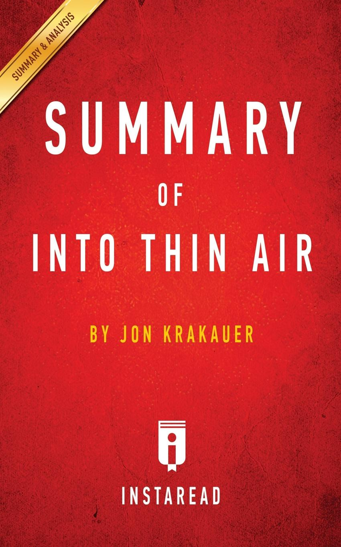 Instaread Summaries Summary of Into Thin Air. by Jon Krakauer . Includes Analysis