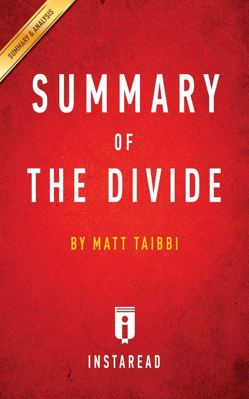 Instaread Summaries Summary of The Divide. by Matt Taibbi . Includes Analysis