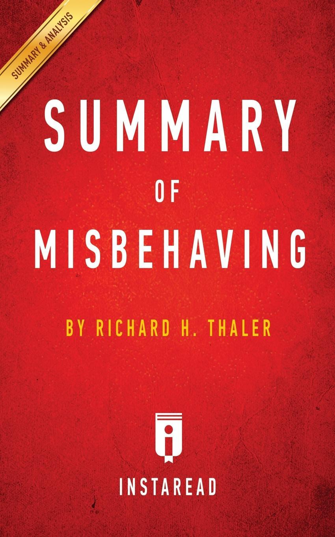 Instaread Summaries Summary of Misbehaving. by Richard H. Thaler . Includes Analysis