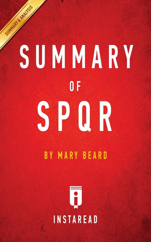 Instaread Summaries Summary of SPQR. Mary Beard . Includes Analysis
