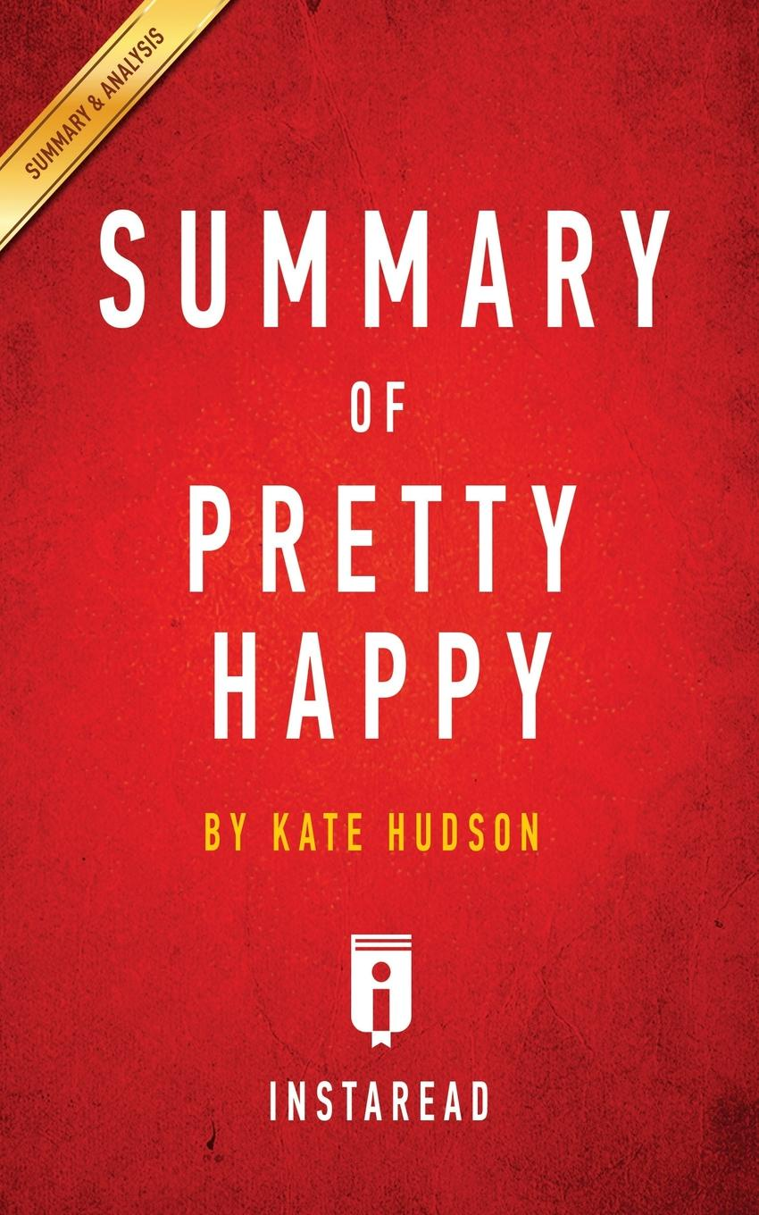 Instaread Summaries Summary of Pretty Happy. by Kate Hudson . Includes Analysis