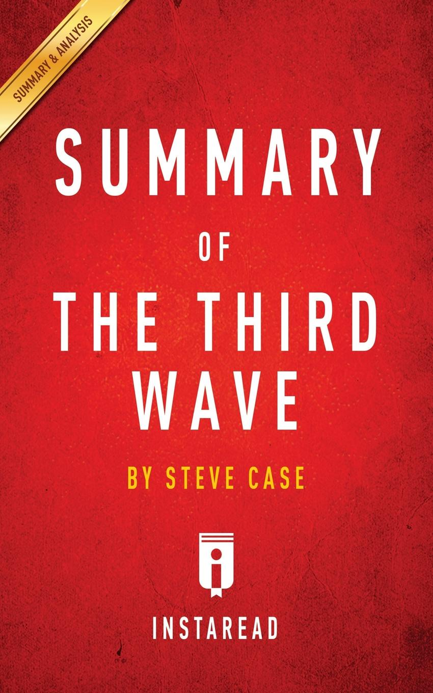 Instaread Summaries Summary of The Third Wave by Steve Case . Includes Analysis