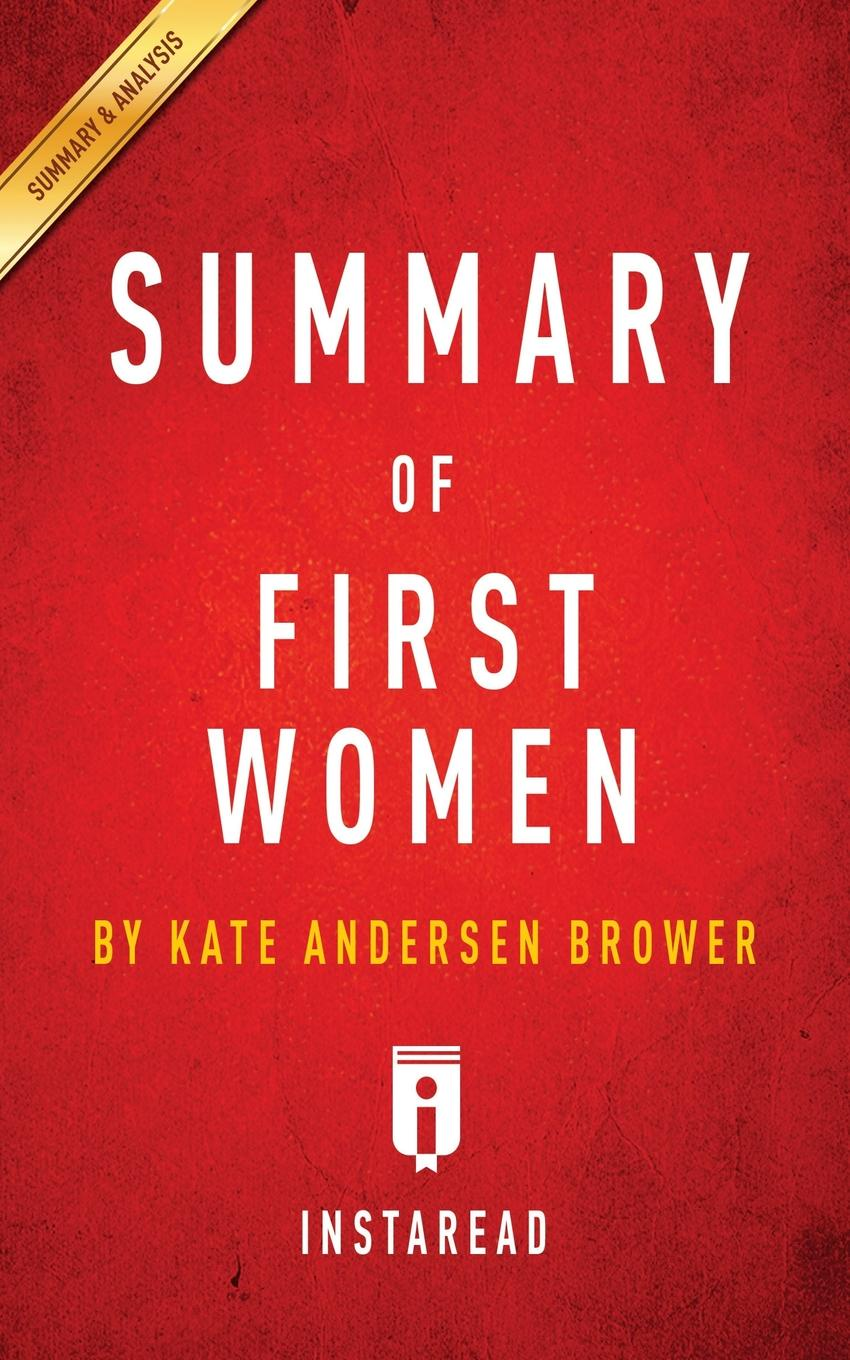 Instaread Summaries Summary of First Women by Kate Andersen Brower . Includes Analysis
