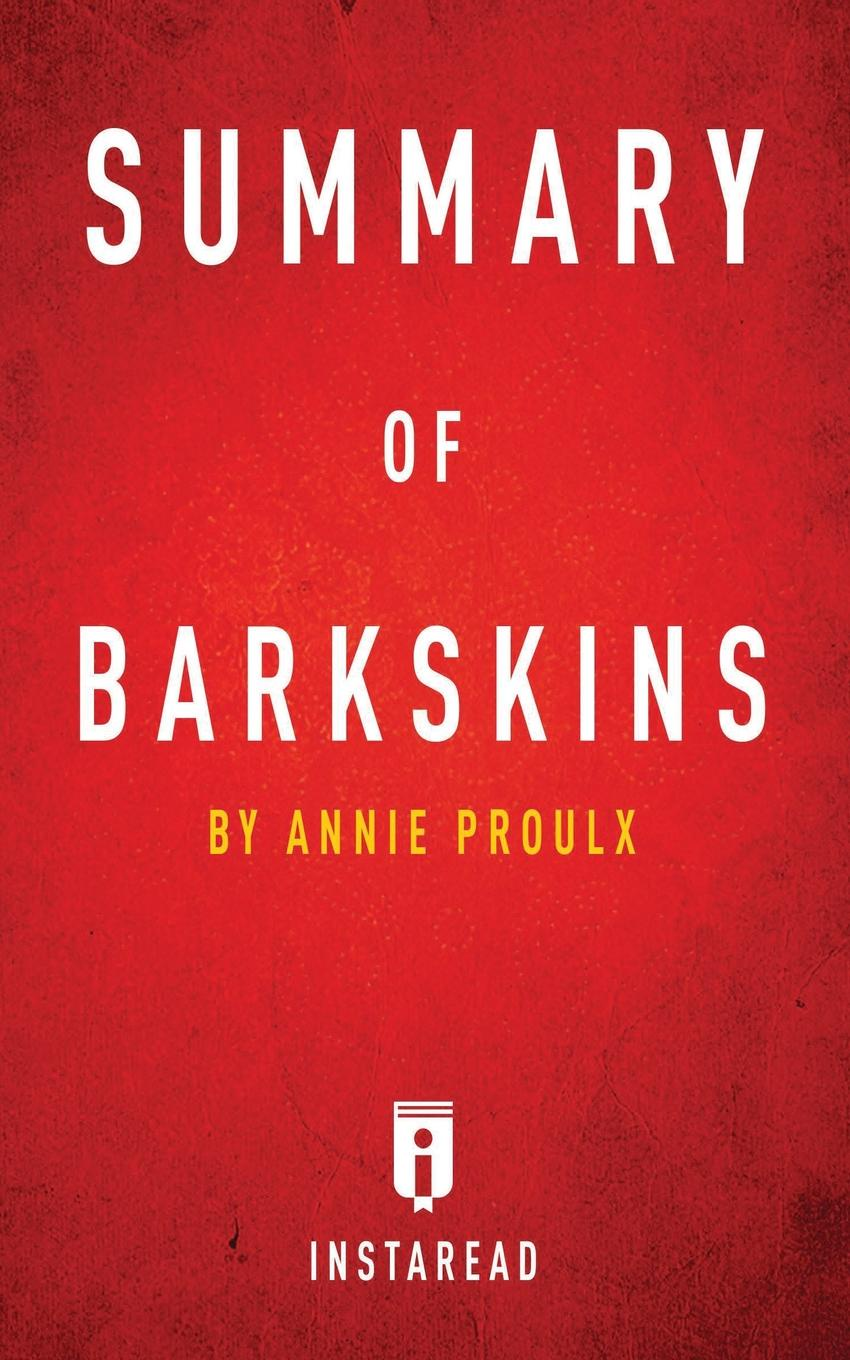 Instaread Summaries Summary of Barkskins. by Annie Proulx . Includes Analysis