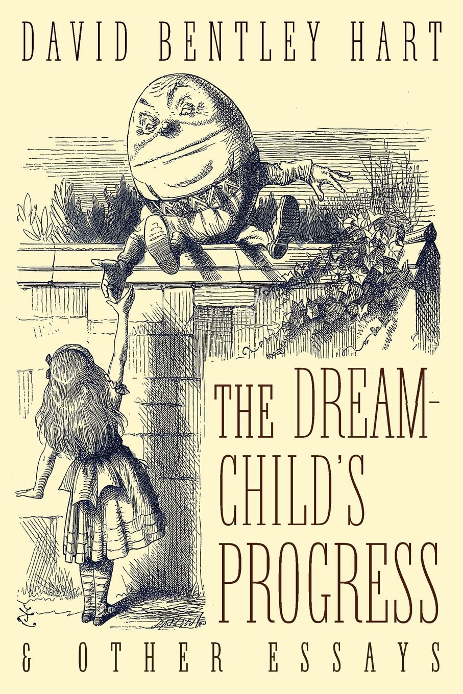 David Bentley Hart The Dream-Child's Progress and Other Essays sarah gaynor atkinson st fursey s life and visions and other essays