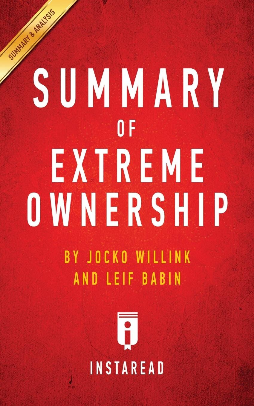 Instaread Summaries Summary of Extreme Ownership. by Jocko Willink and Leif Babin . Includes Analysis цены