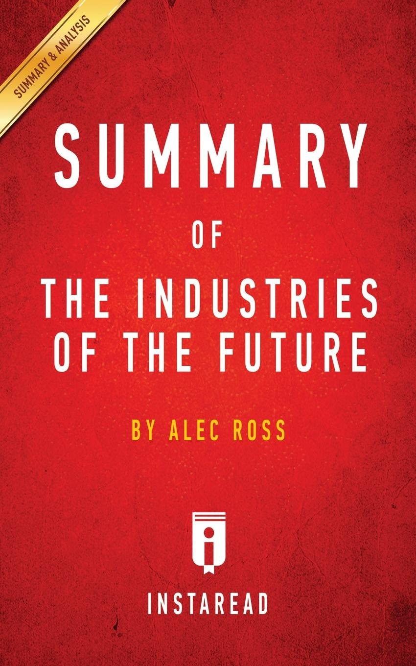 Instaread Summaries Summary of The Industries of the Future. by Alec Ross . Includes Analysis kathryn ross seduced by the enemy