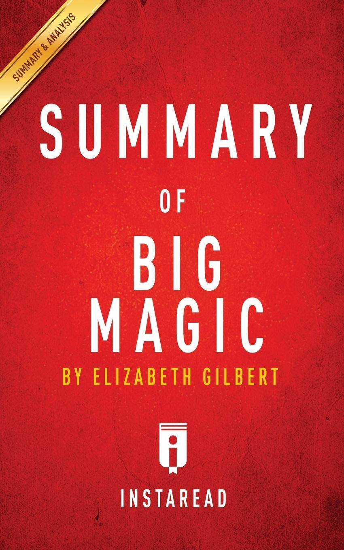 цена Instaread Summaries Summary of Big Magic. by Elizabeth Gilbert . Includes Analysis онлайн в 2017 году